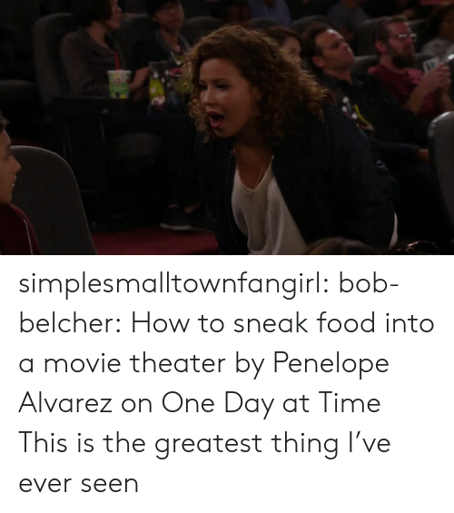 alvarez: simplesmalltownfangirl:  bob-belcher: How to sneak food into a movie theater by Penelope Alvarez on One Day at Time This is the greatest thing I've ever seen