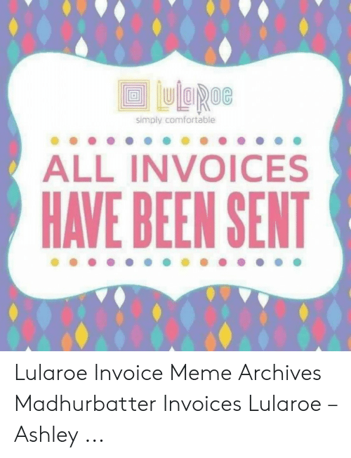 Simply Comfortable All Invoices Have Been Sent Lularoe