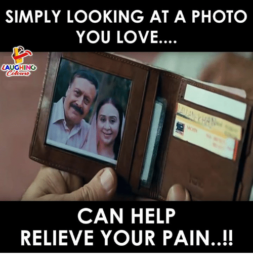 Love, Help, and Pain: SIMPLY LOOKING AT A PHOTO  YOU LOVE.  LAUGHING  CAN HELP  RELIEVE YOUR PAIN..!!