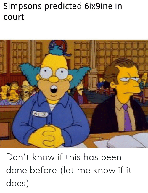 The Simpsons, Been, and Don: Simpsons predicted 6ix9ine in  Court Don't know if this has been done before (let me know if it does)