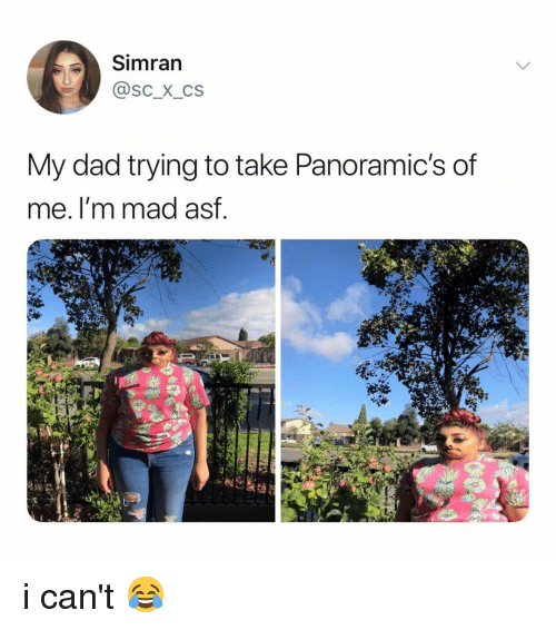 Dad, Relatable, and Mad: Simran  @Sc_X_Cs  My dad trying to take Panoramic's of  me. I'm mad asf i can't 😂