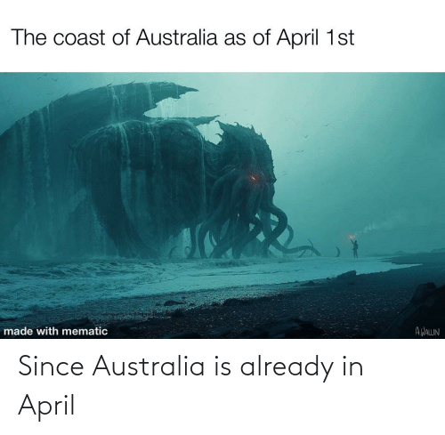 Australia: Since Australia is already in April