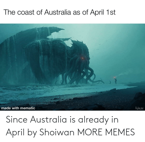 Australia: Since Australia is already in April by Shoiwan MORE MEMES