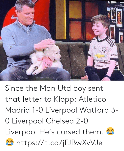 1 0: Since the Man Utd boy sent that letter to Klopp:  Atletico Madrid 1-0 Liverpool Watford 3-0 Liverpool Chelsea 2-0 Liverpool  He's cursed them. 😂😂 https://t.co/jFJBwXvVJe