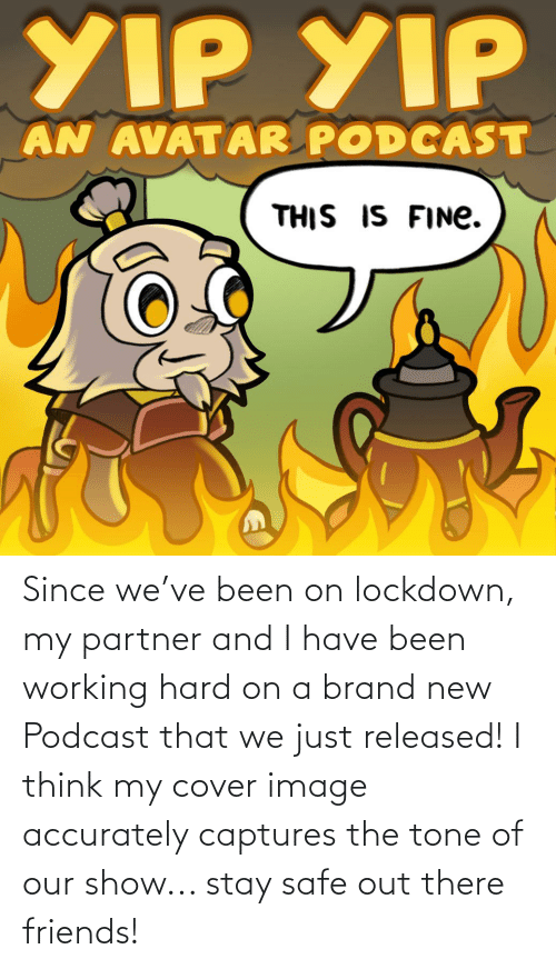 brand new: Since we've been on lockdown, my partner and I have been working hard on a brand new Podcast that we just released! I think my cover image accurately captures the tone of our show... stay safe out there friends!