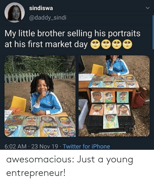Little Brother: sindiswa  @daddy_sindi  My little brother selling his portraits  at his first market day 9000  6:02 AM · 23 Nov 19· Twitter for iPhone awesomacious:  Just a young entrepreneur!