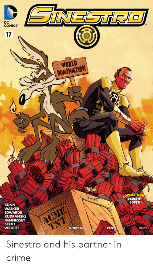 scott: SINESTR  DC  COMICSTM  17  WORLD  DOMINATION  FANOSIAN  PaAnST  LOONEY TUNES  VARIANT  COVER  BUNN  WALKER  ACME  TNT  EDWARDS  KUDRANSKI  HENNESSEY  SCOTT  WRIGHT  DCCOMICS COM  RATED T TEEN  JAN 2016 Sinestro and his partner in crime