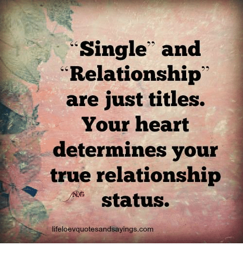 "True, Heart, and Relationship Status: Single and  ""Relationship  are just titles.  Your heart  determines your  true relationship  status.  lifeloevquotesandsayings.com"