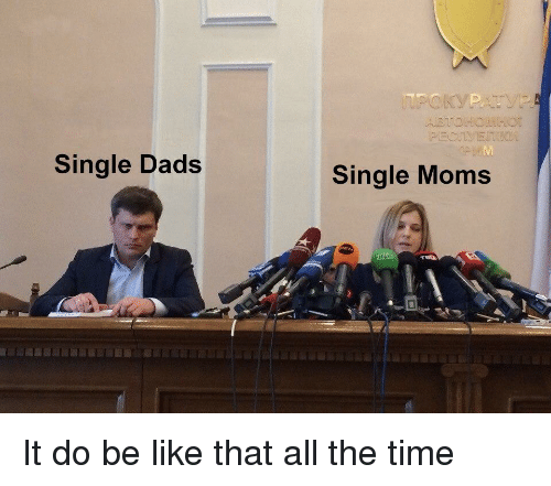 Single Moms: Single Dads  Single Moms It do be like that all the time