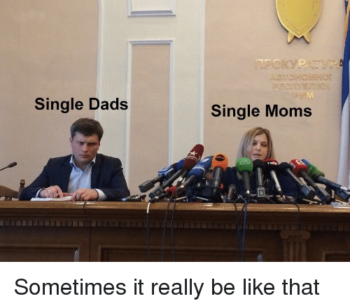 Single Moms: Single Dads  Single Moms Sometimes it really be like that