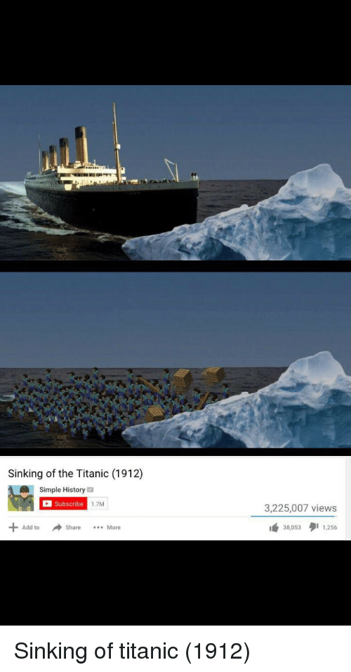 Titanic, History, and Simple: Sinking of the Titanic (1912)  Simple History  Subscribe  1.7M  3,225,007 views  Add toShare.More  38,0531,256 Sinking of titanic (1912)
