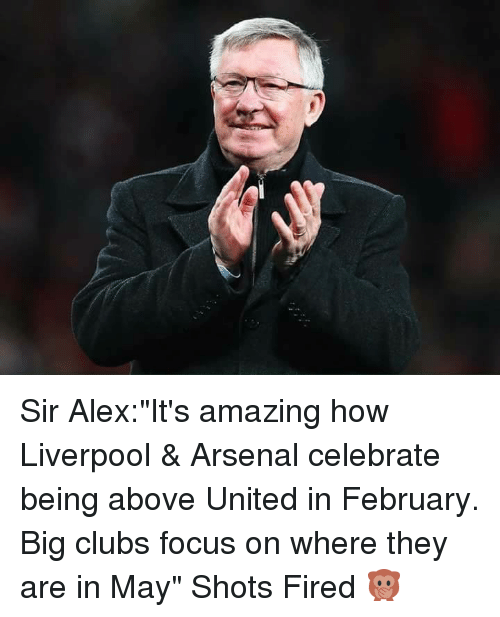 """Shot Fired: Sir Alex:""""It's amazing how Liverpool & Arsenal celebrate being above United in February. Big clubs focus on where they are in May"""" Shots Fired 🙊"""
