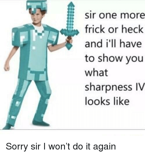Sir One More Frick or Heck and I' Have to Show You What Sharpness IV