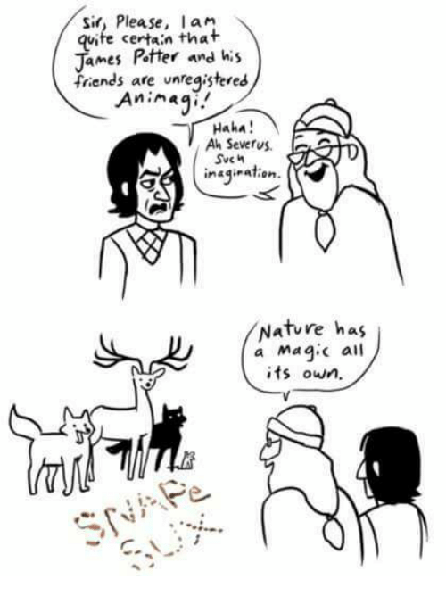 Memes, 🤖, and Rational: sir, Please  I an  quite certain that  James Potter and his  friends are unregistered  An in agi!  Haha!  Ah Severus.  Svc  ration  Nature has  a Magic all  its own.