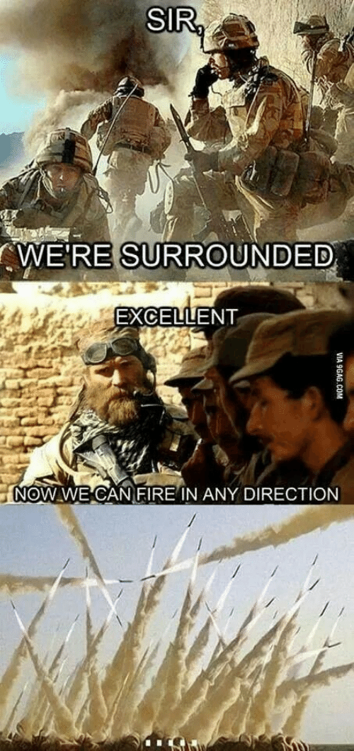 9gag, Fire, and Com: SIR,  WERE SURROUNDED  EXCELLENT  NOW WECAN FIRE IN ANY DIRECTION  VIA 9GAG.COM