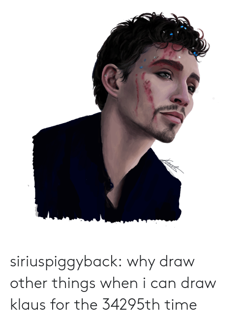 Tumblr, Blog, and Time: siriuspiggyback:  why draw other things when i can draw klaus for the 34295th time