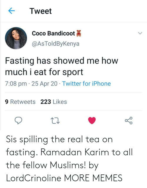 sis: Sis spilling the real tea on fasting. Ramadan Karim to all the fellow Muslims! by LordCrinoline MORE MEMES