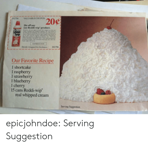 blueberry: sise Reddi-wip product  Our Favorite Recipe  l shortcake  I raspberry  I strawberry  l blueberry  1 cherry  15 cans Reddi-wip  real whipped cream  Serving Suggestion epicjohndoe:  Serving Suggestion