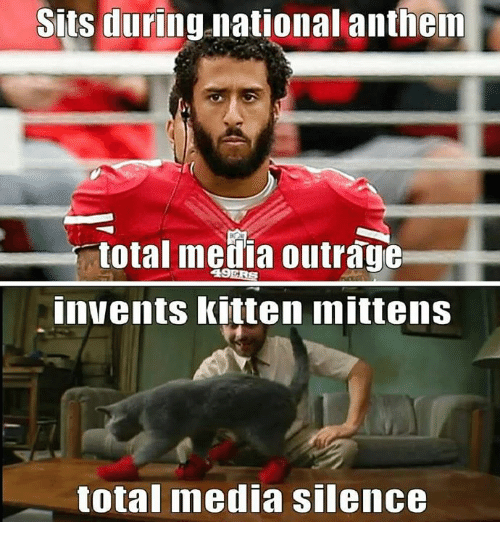 San Francisco 49ers, Memes, and National Anthem: Sits during national anthem  total mefia outrage  49ERS  nvents kitten mittens  total media silence