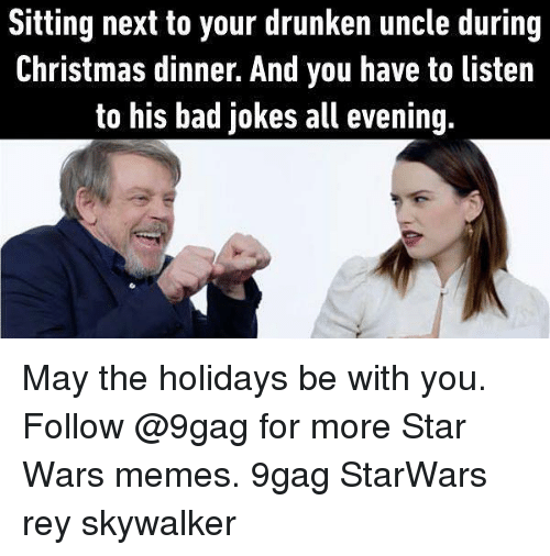9gag, Bad, and Bad Jokes: Sitting next to your drunken uncle during  Christmas dinner. And you have to listen  to his bad jokes all evening. May the holidays be with you. Follow @9gag for more Star Wars memes. 9gag StarWars rey skywalker