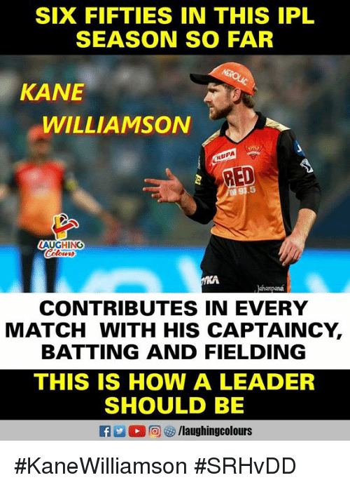 Kane Williamson: SIX FIFTIES IN THIS IPL  SEASON SO FAR  KANE  WILLIAMSON  RUPA  RED  5  LAUGHING  ahanpan  CONTRIBUTES IN EVERY  MATCH WITH HIS CAPTAINCY,  BATTING AND FIELDING  THIS IS HOW A LEADER  SHOULD BE  f/laughingcolours #KaneWilliamson #SRHvDD