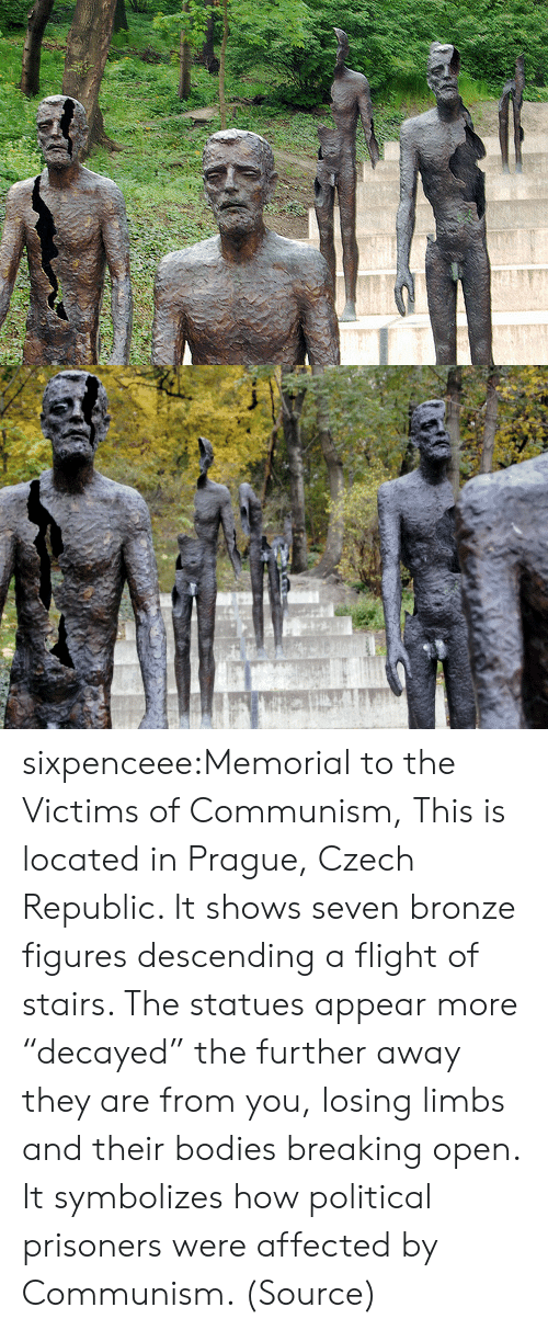 "Prague: sixpenceee:Memorial to the Victims of Communism, This is located in Prague, Czech Republic. It shows seven bronze figures descending a flight of stairs. The statues appear more ""decayed"" the further away they are from you, losing limbs and their bodies breaking open. It symbolizes how political prisoners were affected by Communism. (Source)"