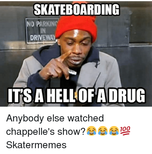 skateboarding: SKATEBOARDING  NO PARKINC  IN  DRIVEWAY  ITS A HELLOFA DRUG Anybody else watched chappelle's show?😂😂😂💯 Skatermemes