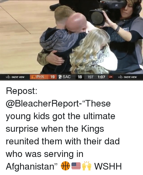 "Dad, Memes, and Wshh: SKEYE VIEW  PHX 19 SAC 18 1ST 1:07 24 vsp SKEYE View Repost: @BleacherReport-""These young kids got the ultimate surprise when the Kings reunited them with their dad who was serving in Afghanistan"" 🏀🇺🇸🙌 WSHH"