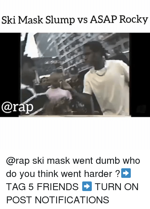 Dumb, Friends, and Memes: Ski Mask Slump vs ASAP Rocky  @rap @rap ski mask went dumb who do you think went harder ?➡️ TAG 5 FRIENDS ➡️ TURN ON POST NOTIFICATIONS