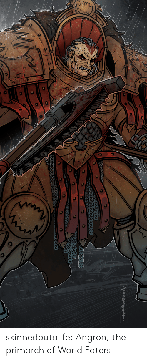 World: skinnedbutalife:    Angron, the primarch of World Eaters
