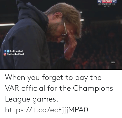 sky: sky SPORTS HD  sky SPORTS 1 HD  LIVE  TrollFootball  f  TheFootballTroll  HDS When you forget to pay the VAR official for the Champions League games. https://t.co/ecFjjjMPA0