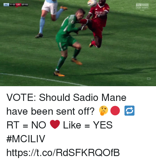Soccer, Sports, and Live: sky sports  main event  LIVE  MC  1-0 LIV 37:15 VOTE: Should Sadio Mane have been sent off? 🤔🔴  🔁 RT = NO ❤️ Like = YES  #MCILIV https://t.co/RdSFKRQOfB