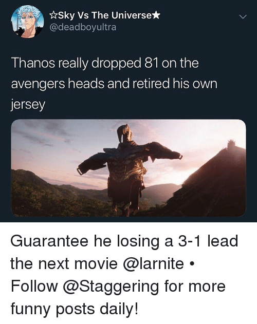 Funny, Avengers, and Movie: *Sky Vs The Universe*  @deadboyultra  Thanos really dropped 81 on the  avengers heads and retired his own  ersey Guarantee he losing a 3-1 lead the next movie @larnite • ➫➫➫ Follow @Staggering for more funny posts daily!