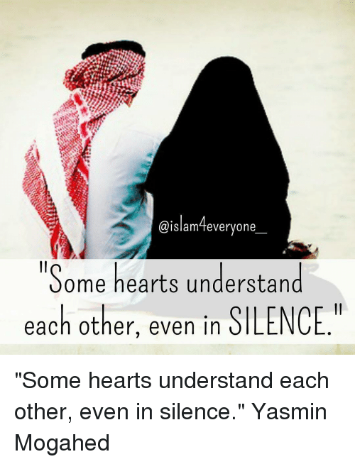 "Memes, Silence, and 🤖: Slam feveryone  ""Some hearts understand  each other, even in  SILENCE ""Some hearts understand each other, even in silence."" Yasmin Mogahed"
