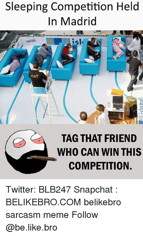 Be Like, Meme, and Memes: Sleeping Competition Held  In Madrid  isl  taff  TAG THAT FRIEND  WHO CAN WIN THIS  COMPETITION. Twitter: BLB247 Snapchat : BELIKEBRO.COM belikebro sarcasm meme Follow @be.like.bro