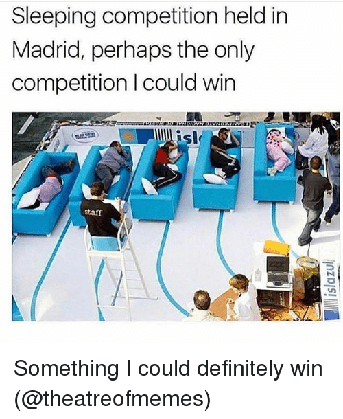 Definitely, Memes, and Sleeping: Sleeping competition held in  Madrid, perhaps the only  competition I could win  lisl  staff Something I could definitely win (@theatreofmemes)