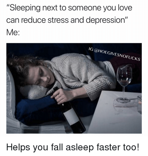 """Fall, Love, and Depression: """"Sleeping next to someone you love  can reduce stress and depression""""  Me:  IG @HOEGIVESNOFUCKs Helps you fall asleep faster too!"""
