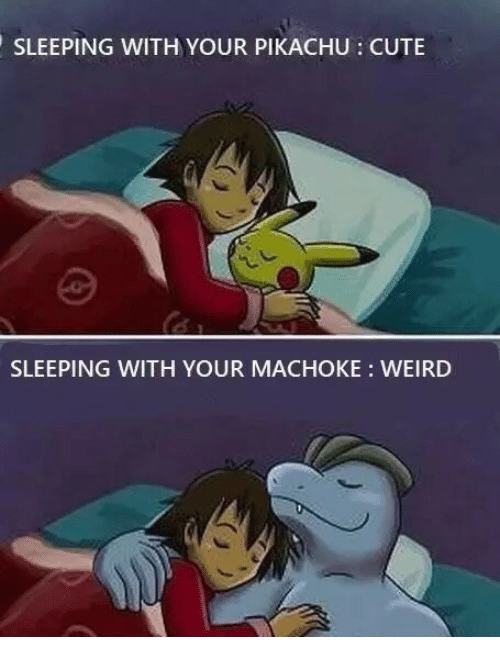 Cute, Pikachu, and Weird: SLEEPING WITH YOUR PIKACHU : CUTE  SLEEPING WITH YOUR MACHOKE WEIRD