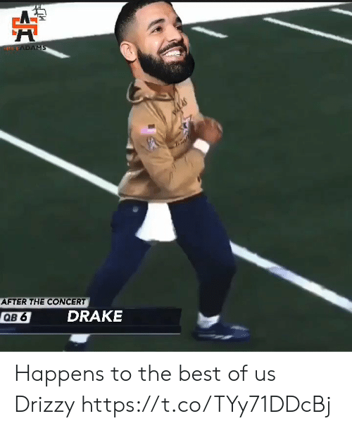 Drake: SLEFADAMS  AFTER THE CONCERT  DRAKE  QB 6 Happens to the best of us Drizzy https://t.co/TYy71DDcBj