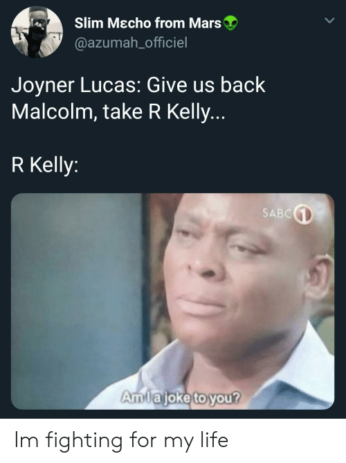 Blackpeopletwitter, Funny, and Life: Slim Mecho from Mars  @azumah_officiel  Joyner Lucas: Give us back  Malcolm, take R Kelly.  R Kelly:  SABC  Amlajoketoyou?  ajoke to Im fighting for my life