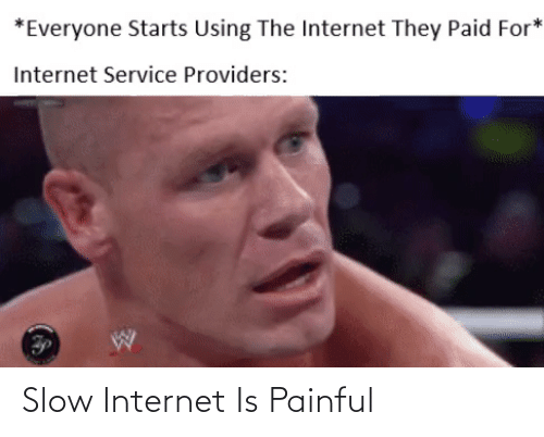 Internet: Slow Internet Is Painful