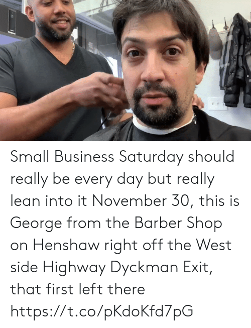West Side: Small Business Saturday should really be every day but really lean into it November 30, this is George from the Barber Shop on Henshaw right off the West side Highway  Dyckman Exit, that first left there https://t.co/pKdoKfd7pG