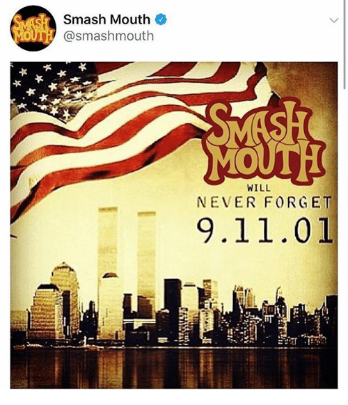 Forgetfulness: Smash Mouth  MOUTH @smashmouth  WILL  NEVER FORGET  9.11.01