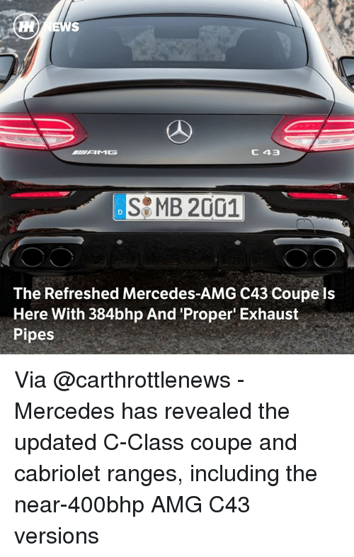 Memes, Mercedes, and 🤖: SMB 2001  The Refreshed Mercedes-AMG C43 Coupe ls  Here With 384bhp And 'Proper Exhaust  Pipes Via @carthrottlenews - Mercedes has revealed the updated C-Class coupe and cabriolet ranges, including the near-400bhp AMG C43 versions