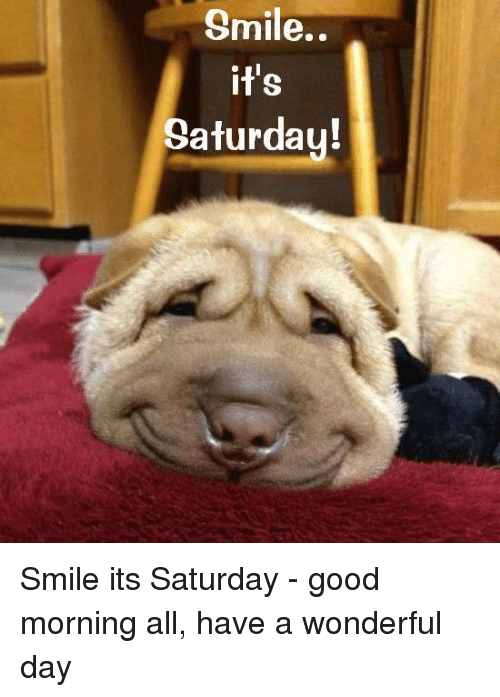 Smile Its Saturday Smile Its Saturday Good Morning All Have A