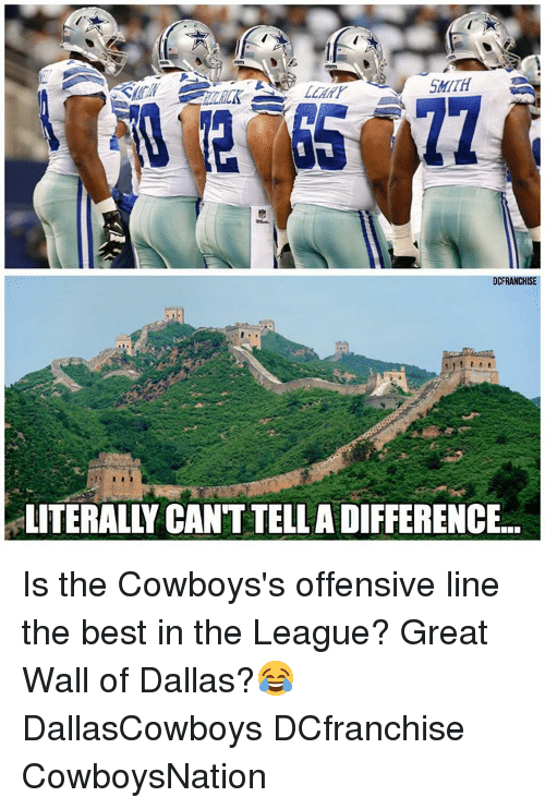 Memes, Best, and Dallas: SMITH  DCFRANCHISE  LITERALLY CANTTELLADIFFERENCE Is the Cowboys's offensive line the best in the League? Great Wall of Dallas?😂 DallasCowboys DCfranchise CowboysNation