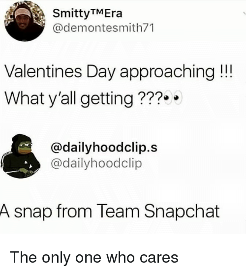 Dank, Snapchat, and Valentine's Day: SmittyTMEra  @demontesmith71  Valentines Day approaching!!  What y'all getting???.  @dailyhoodclip.s  @dailyhoodclip  A snap from Team Snapchat The only one who cares
