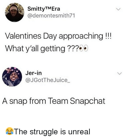 Memes, Snapchat, and Struggle: SmittyTMEra  @demontesmith71  Valentines Day approaching !!!  What y'all getting???  Jer-in  @JGotTheJuice_  A snap from Team Snapchat 😂The struggle is unreal