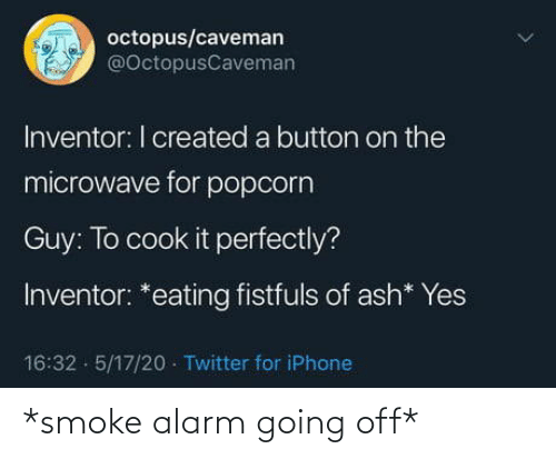 going off: *smoke alarm going off*