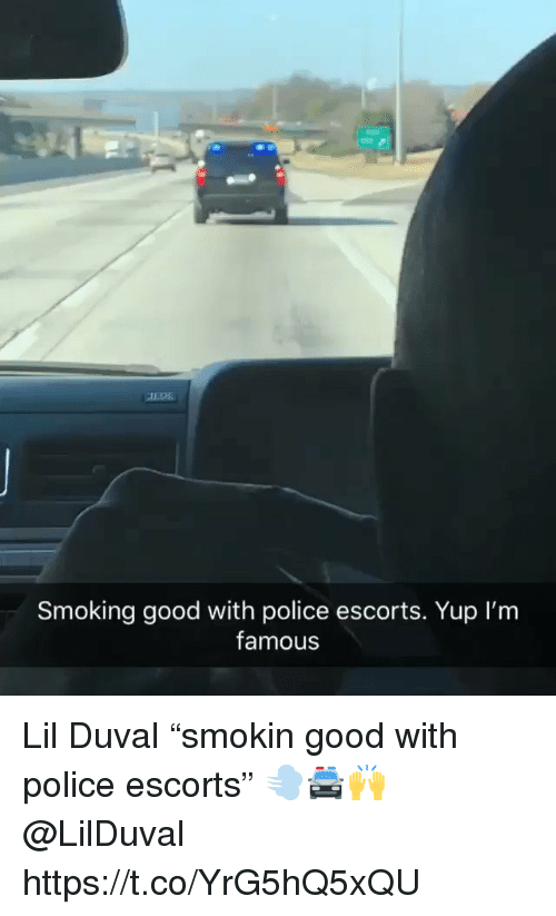 "Lil Duval, Police, and Smoking: Smoking good with police escorts. Yup l'm  famous Lil Duval ""smokin good with police escorts"" 💨🚔🙌 @LilDuval https://t.co/YrG5hQ5xQU"